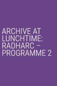 Archive at Lunchtime: Programme 2 Poster