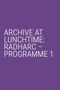 Archive at Lunchtime Programme 1 Poster